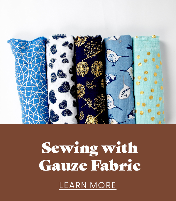 Sewing with Gauze Fabric - learn more