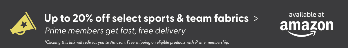 Up to 20% off select sports & Team fabrics. Prime members get fast, free delivery. Clicking this link will redirect you to Amazon. Free shipping on eligible products with Prime membership.