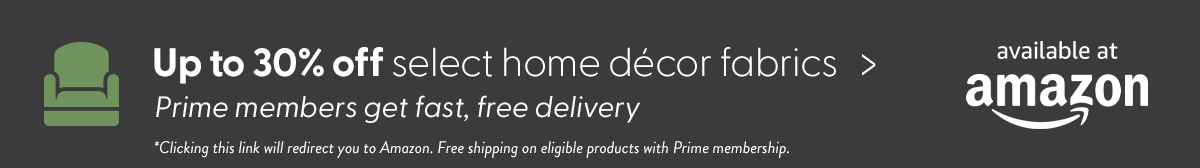 Up to 30% off select home decor fabrics at Amazon. Prime members get fast, free delivery. Clicking this link will redirect you to Amazon. Free shipping on eligible products with Prime membership.