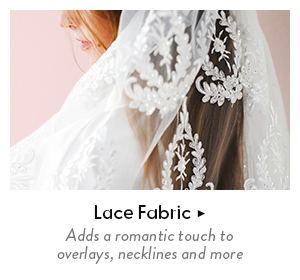Shop lace fabric - add a romantic touch to overlays, necklines and more