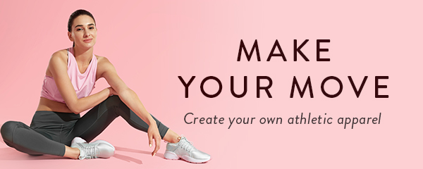 Make Your Move: Create your own athletic apparel