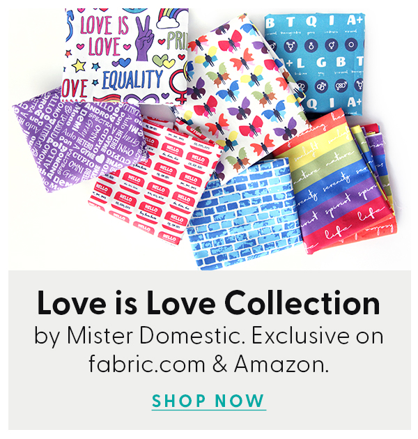 Love is Love Collection - by Mistre Domestic. Exclusive on fabric.com and Amazon.