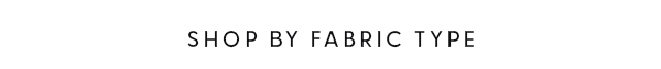 Shop by Fabric Types